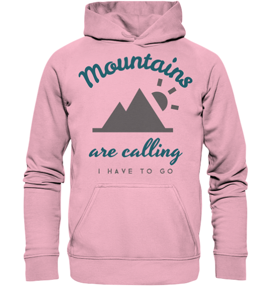Mountains are calling i have to go - Kinder Hoodie