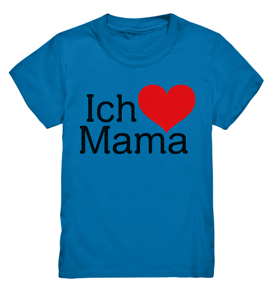 Ich liebe mama – Kinder T-Shirt
