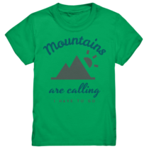 Mountains are calling i have to go - Kinder T-Shirt