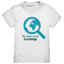 The whole world is a stange - Kinder T-Shirt